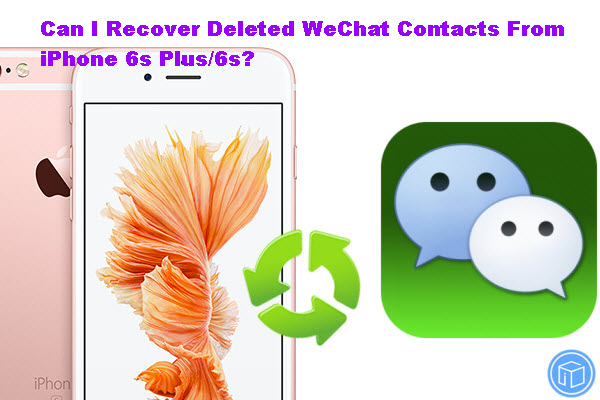 recover-deleted-wechat-contacts-from-iphone6s