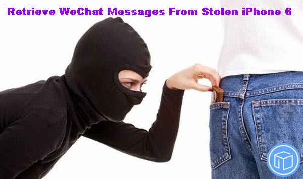 retrieve-wechat-from-stolen-iphone-6