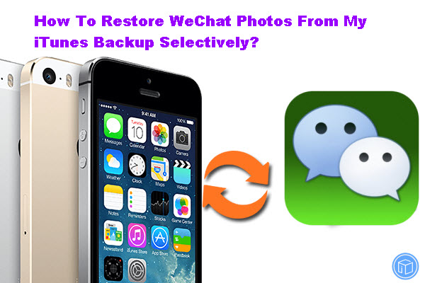 selectively-restore-wechat-photos-from-itunes-backup