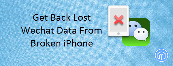 Get Back Lost Wechat Data From Broken iPhone