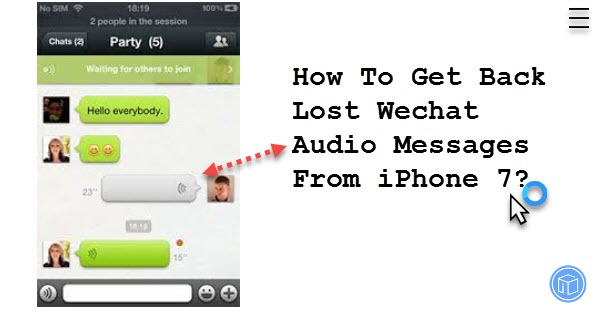 get back lost wechat audio messages from iphone 7