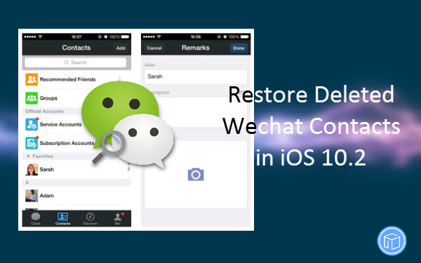 get back missing wechat contacts on iphone with ios 10.2