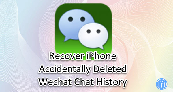 recover deleted wechat chat history on iphone