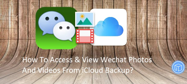access wechat attachments from icloud