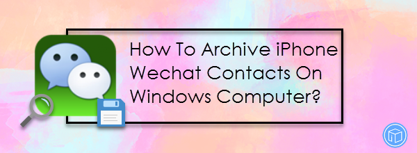 backup wechat contacts