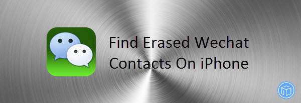 find erased wechat contacts on iphone