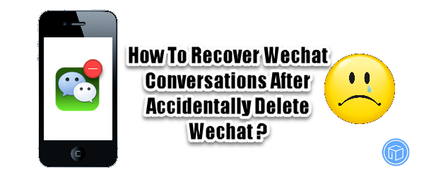 restore wechat conversation due to delete app