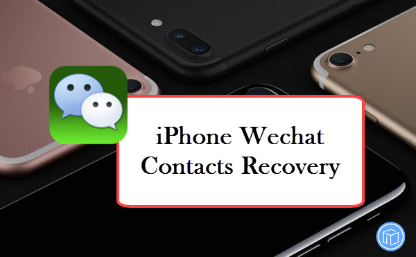 recover lost iphone wechat contacts