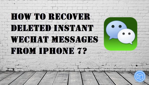 recover iphone 7 deleted wechat messages