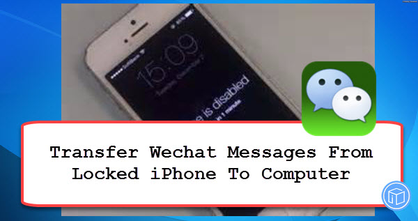 transfer wechat messages from locked iphone to pc