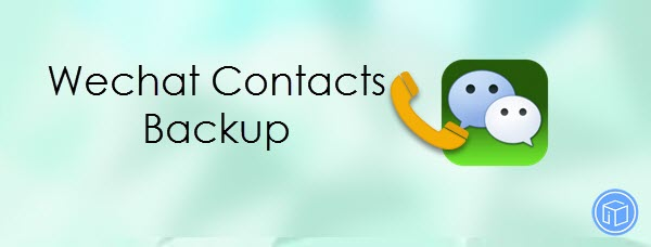 backup wechat contacts from iphone to computer