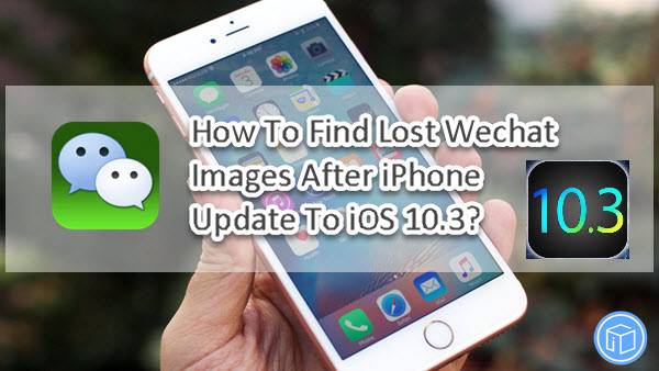 ios 10.3 wechat images recovery
