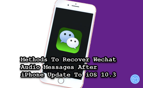 ios 10.3 wechat audio messages recovery