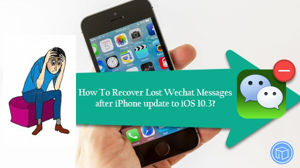 get back missing wechat messages on ios 10.3 iphone