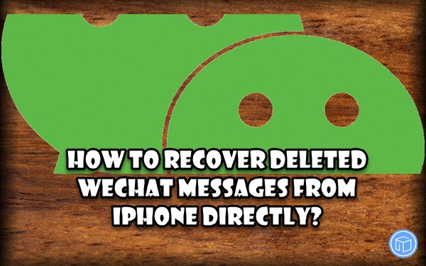 retrieve iphone lost wechat messages