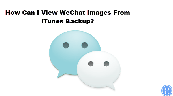 check wechat images from itunes backup