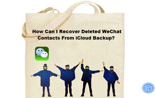 retrieve lost wechat contacts from icloud backup