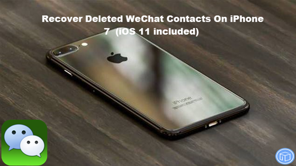 retrieve deleted wechat contacts on iphone 7