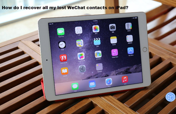 retrieve all missing wechat contacts on ipad