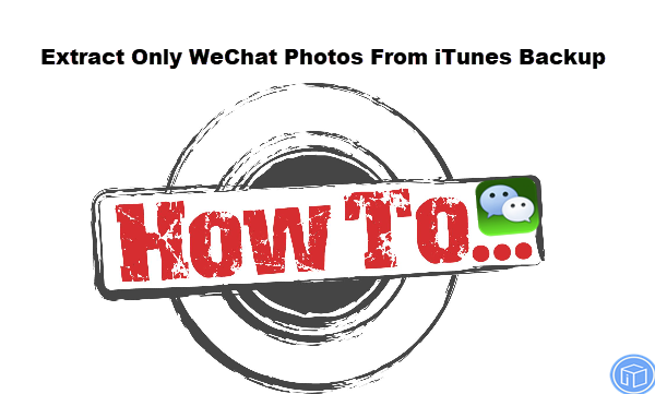 export only wechat photos from itunes backup