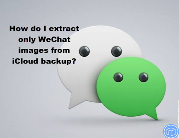 transfer only wechat images from icloud backup