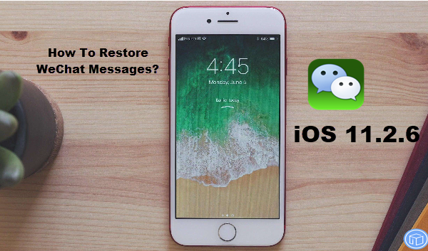 recover wechat messages after iphone update to ios 11.2.6