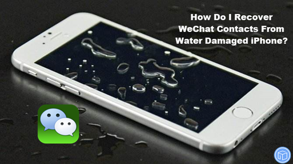 retrieve WeChat contacts from water damaged iPhone