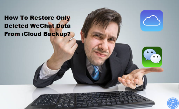 regain only lost wechat data from icloud backup