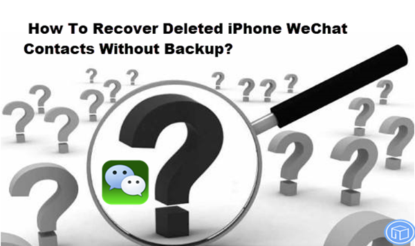 undelete lost iphone wechat contacts if no backup