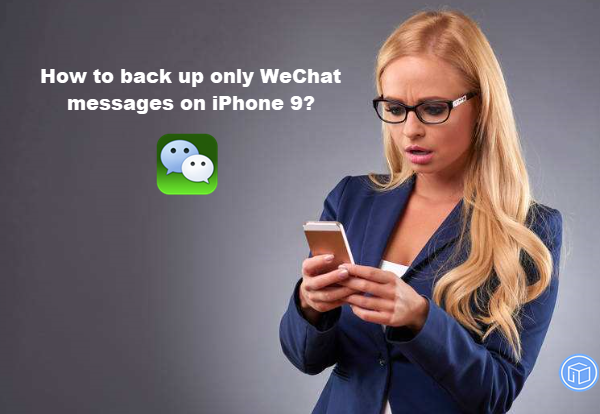 save only wechat messages on iphone 9