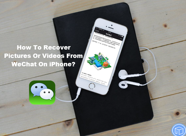 retrieve photos or videos from wechat on iphone