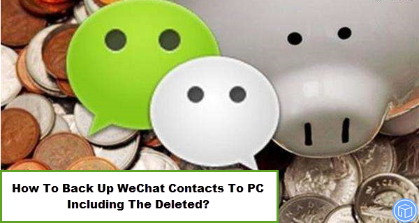 save wechat contacts to pc including the deleted