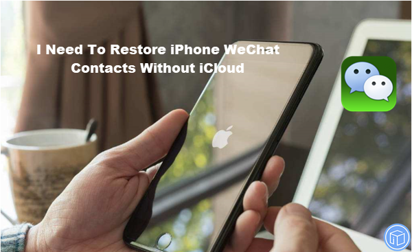 retrieve iphone wechat contacts without icloud