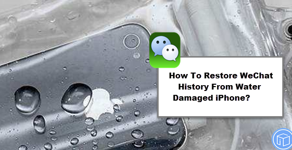 get back wechat history from water damaged iphone