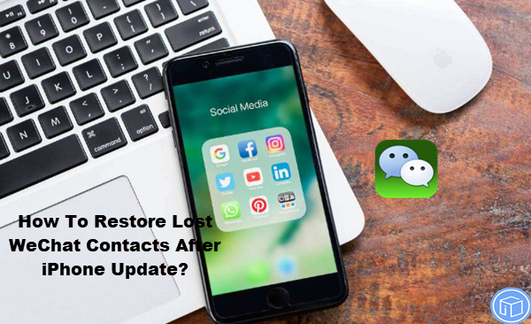 retrieve lost wechat contacts after iphone update