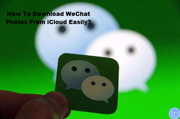 export wechat photos from icloud easily