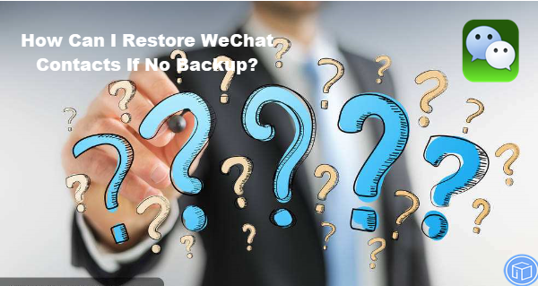 retrieve wechat contacts if no backup
