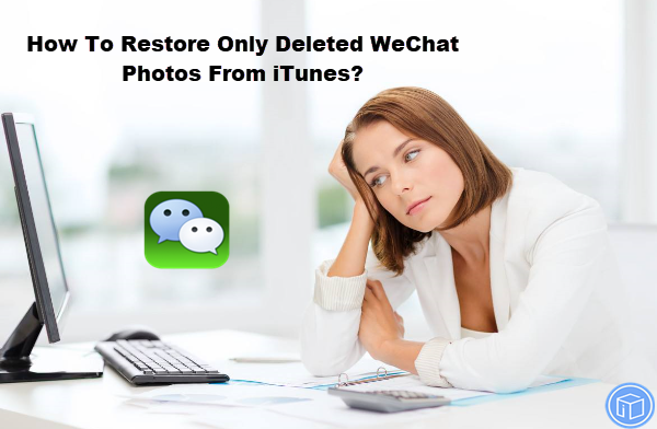 retrieve only lost wechat photos from itunes