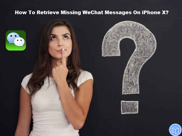 restore lost wechat messages on iphone x