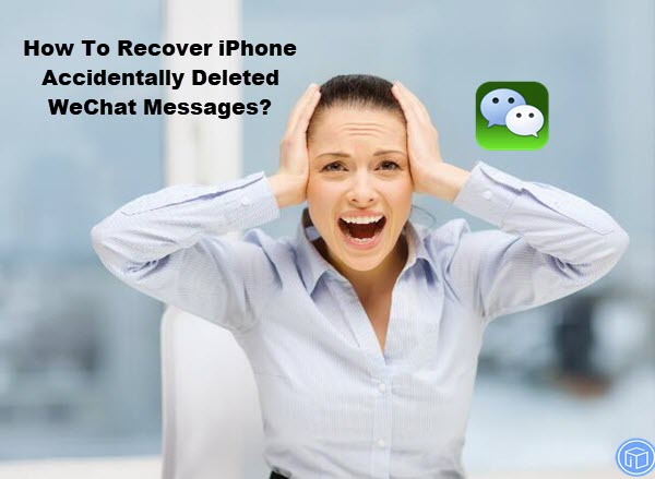 regain iphone mistakenly deleted wechat messages