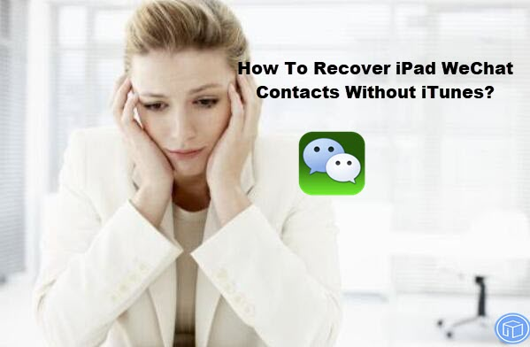 regain ipad wechat contacts without itunes