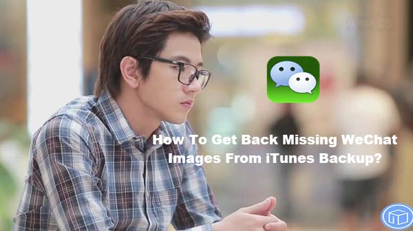 retrieve missing wechat photos from itunes backup