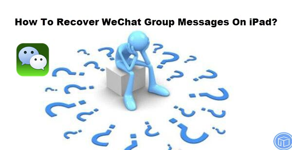 retrieve wechat group messages on ipad
