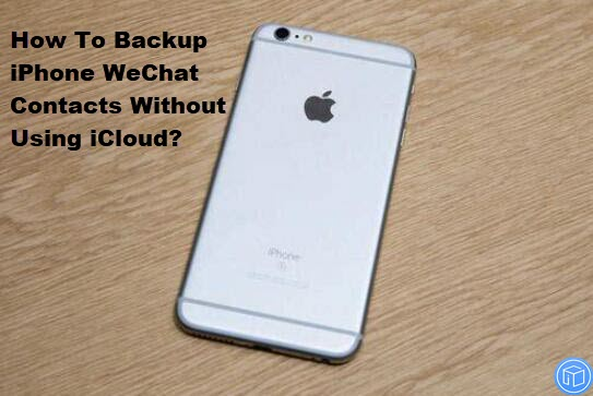 save iphone wechat contacts without using icloud
