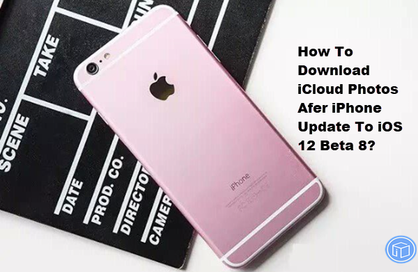extract icloud photos after iphone update to ios 12 beta 8